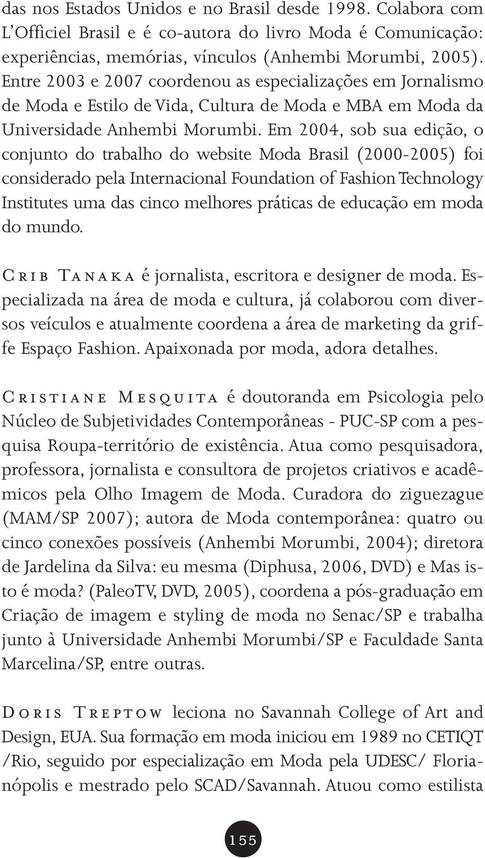 Em 2004, sob sua edição, o conjunto do trabalho do website Moda Brasil (2000-2005) foi considerado pela Internacional Foundation of Fashion Technology Institutes uma das cinco melhores práticas de