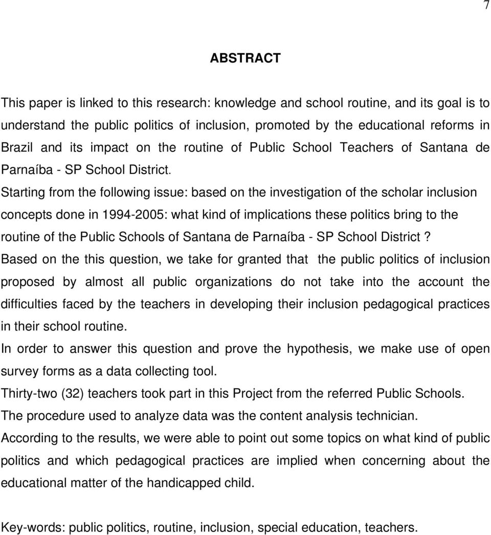 Starting from the following issue: based on the investigation of the scholar inclusion concepts done in 1994-2005: what kind of implications these politics bring to the routine of the Public Schools
