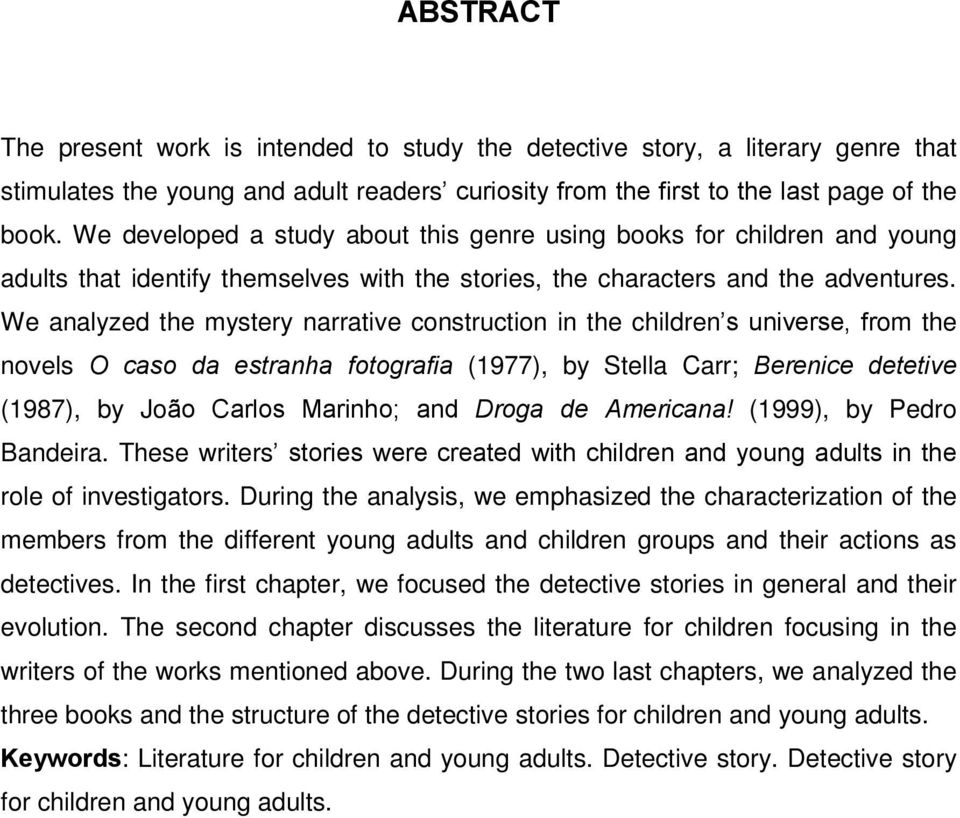 We analyzed the mystery narrative construction in the children s universe, from the novels O caso da estranha fotografia (1977), by Stella Carr; Berenice detetive (1987), by João Carlos Marinho; and