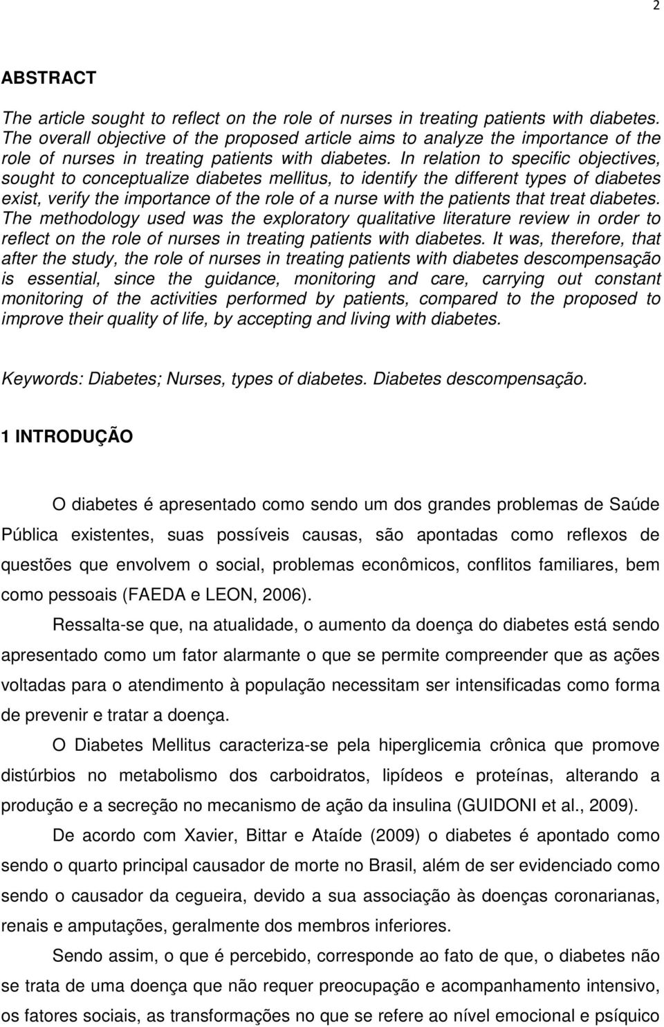 In relation to specific objectives, sought to conceptualize diabetes mellitus, to identify the different types of diabetes exist, verify the importance of the role of a nurse with the patients that