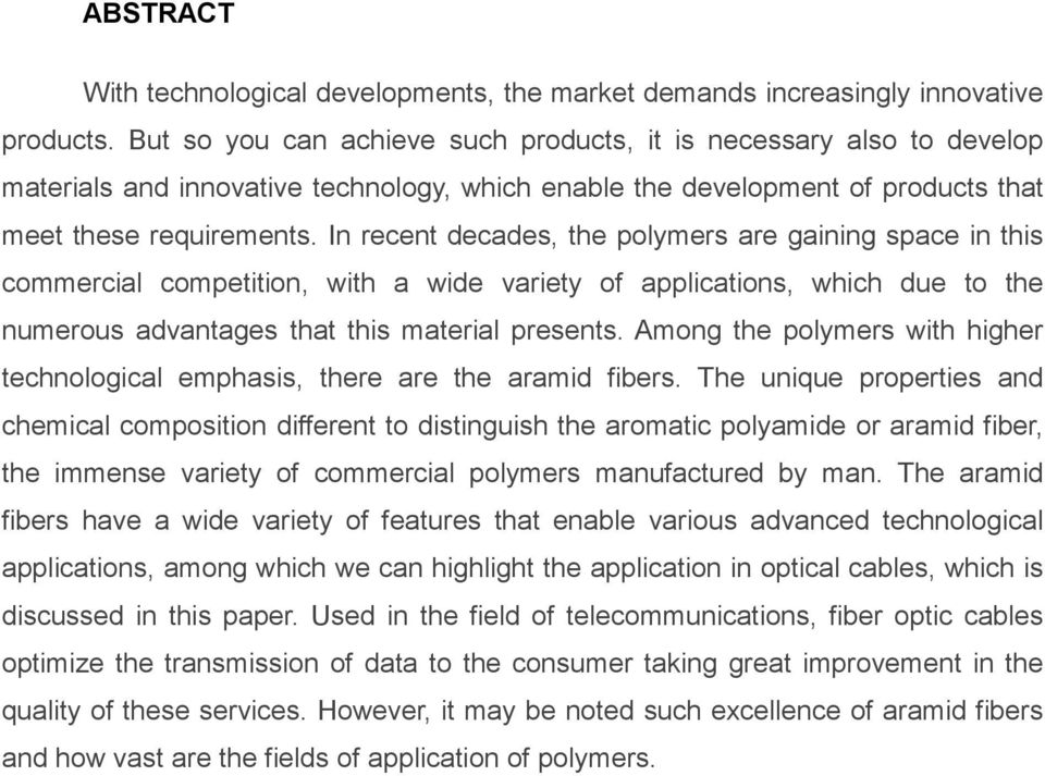 In recent decades, the polymers are gaining space in this commercial competition, with a wide variety of applications, which due to the numerous advantages that this material presents.