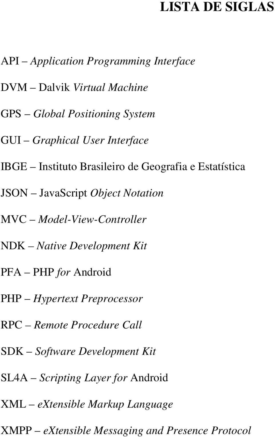 Model-View-Controller NDK Native Development Kit PFA PHP for Android PHP Hypertext Preprocessor RPC Remote Procedure Call