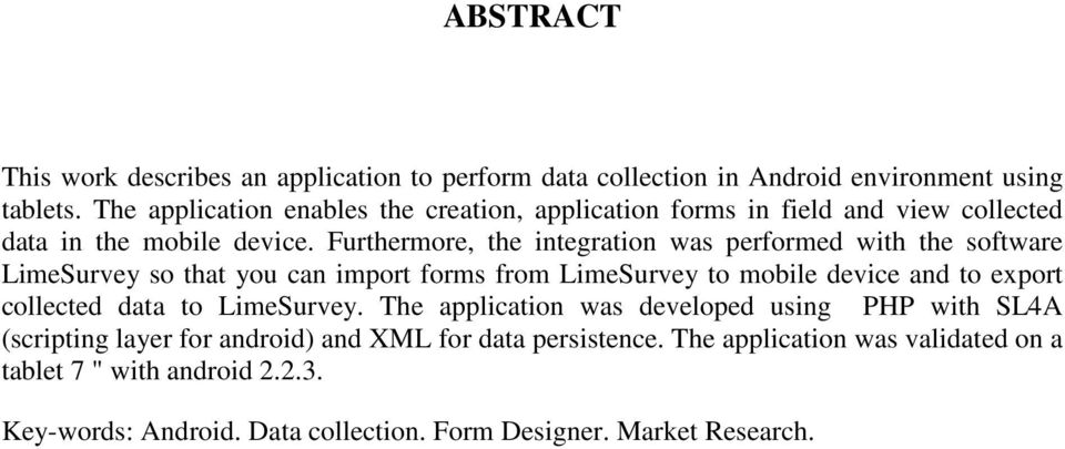 Furthermore, the integration was performed with the software LimeSurvey so that you can import forms from LimeSurvey to mobile device and to export collected