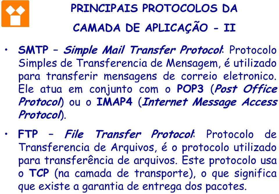 Ele atua em conjunto com o POP3 (Post Office Protocol) ou o IMAP4 (Internet Message Access Protocol).