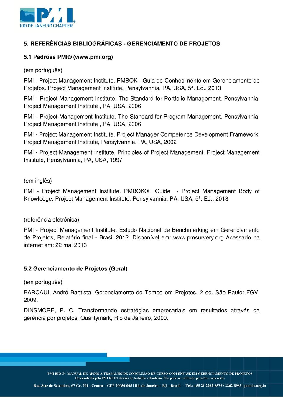 Pensylvannia, Project Management Institute, PA, USA, 2006 PMI - Project Management Institute. The Standard for Program Management.