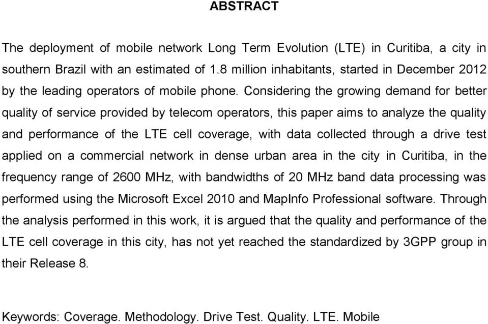 Considering the growing demand for better quality of service provided by telecom operators, this paper aims to analyze the quality and performance of the LTE cell coverage, with data collected