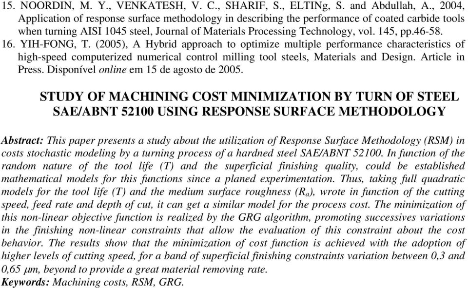16. YIH-FONG, T. (2005), A Hybrid approach to optimize multiple performance characteristics of high-speed computerized numerical control milling tool steels, Materials and Design. Article in Press.