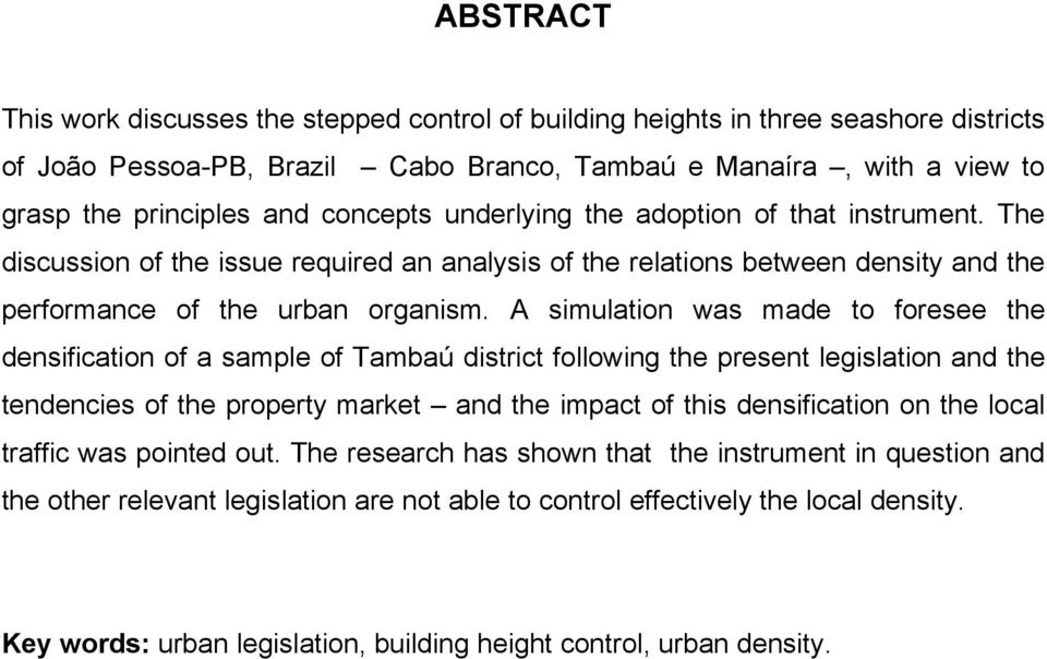 A simulation was made to foresee the densification of a sample of Tambaú district following the present legislation and the tendencies of the property market and the impact of this densification on