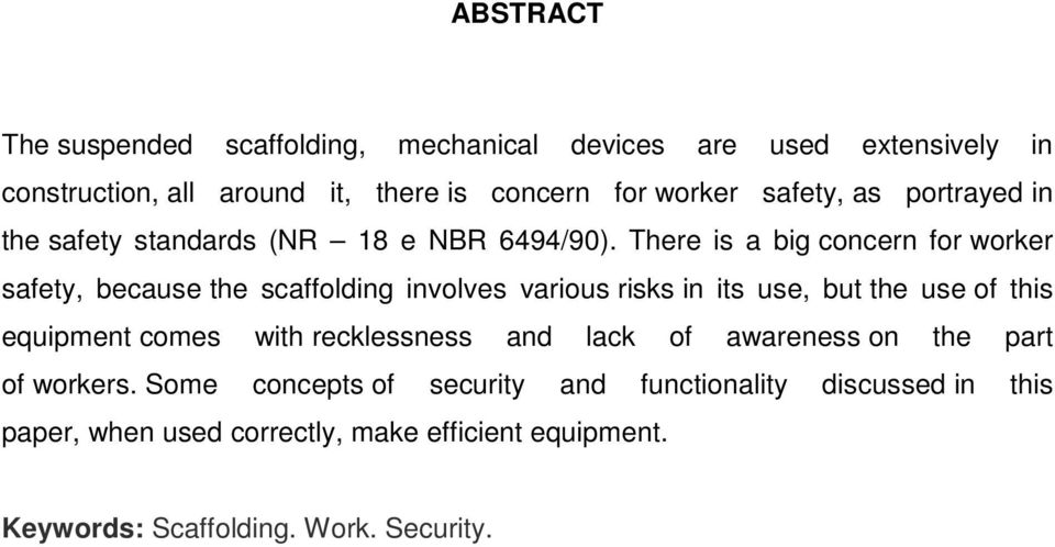 There is a big concern for worker safety, because the scaffolding involves various risks in its use, but the use of this equipment comes