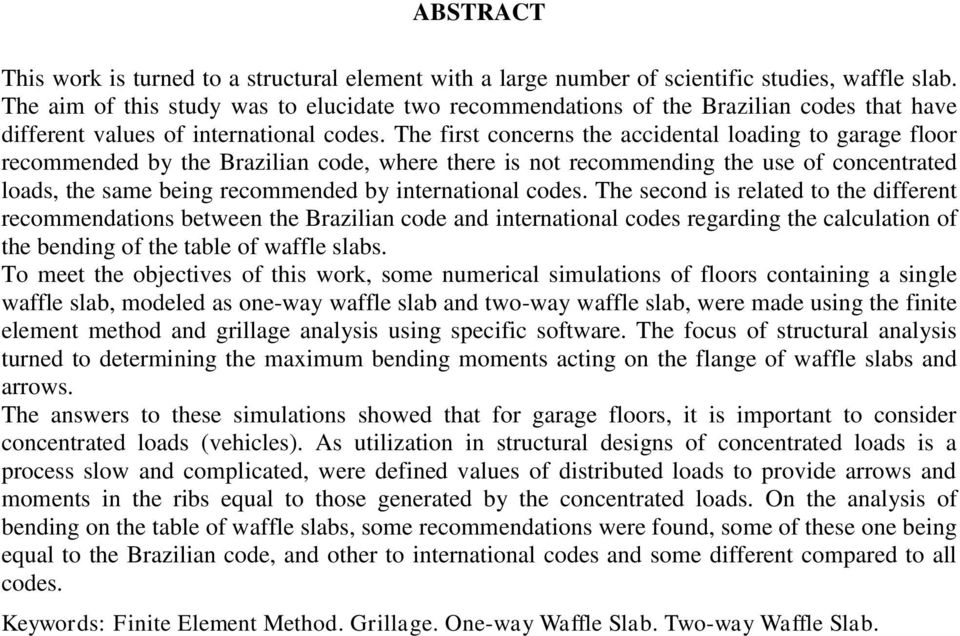 The first concerns the accidental loading to garage floor recommended by the Brazilian code, where there is not recommending the use of concentrated loads, the same being recommended by international
