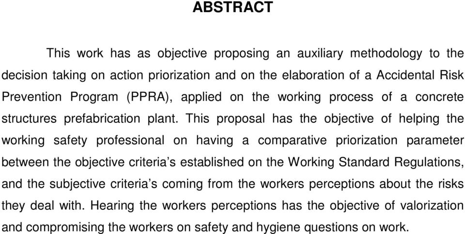 This proposal has the objective of helping the working safety professional on having a comparative priorization parameter between the objective criteria s established on the