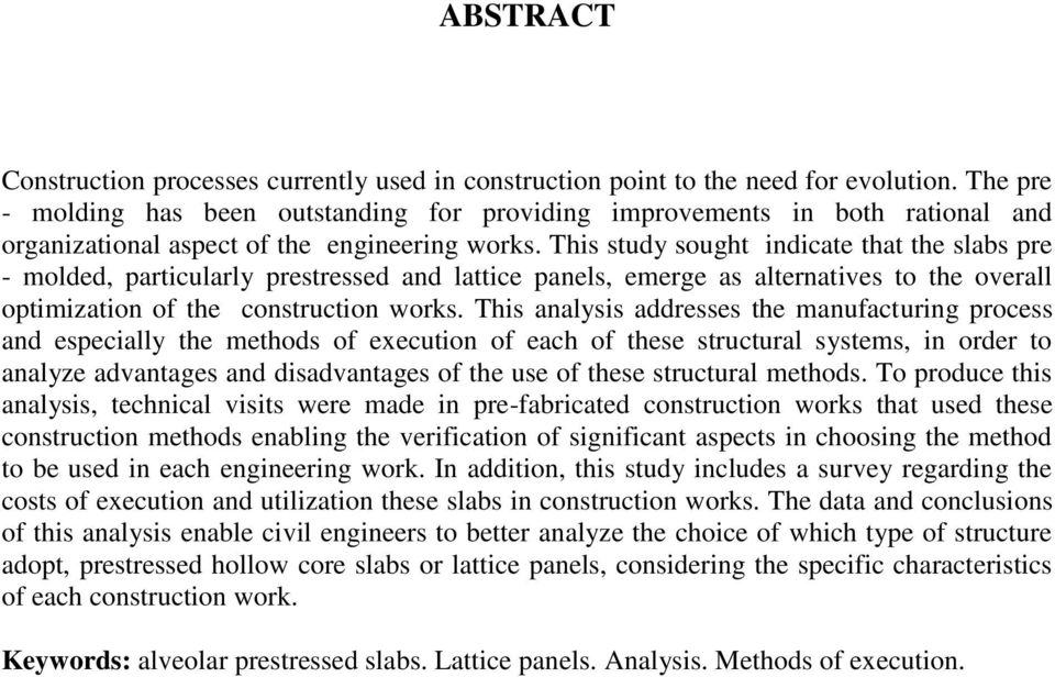 This study sought indicate that the slabs pre - molded, particularly prestressed and lattice panels, emerge as alternatives to the overall optimization of the construction works.