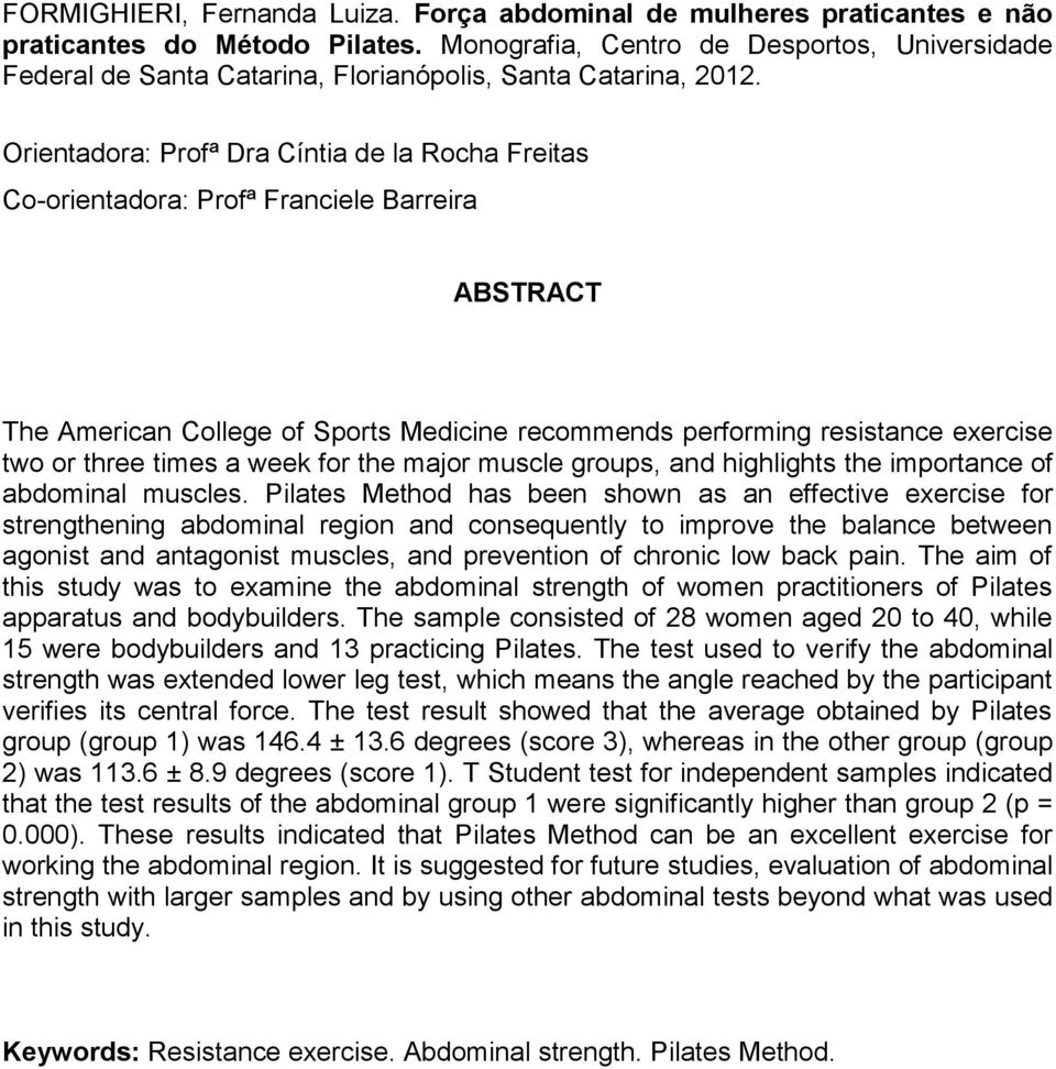 Orientadora: Profª Dra Cíntia de la Rocha Freitas Co-orientadora: Profª Franciele Barreira ABSTRACT The American College of Sports Medicine recommends performing resistance exercise two or three