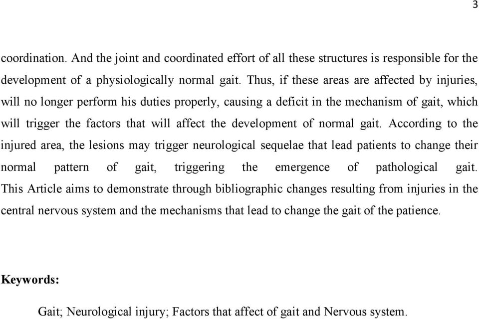 of normal gait. According to the injured area, the lesions may trigger neurological sequelae that lead patients to change their normal pattern of gait, triggering the emergence of pathological gait.