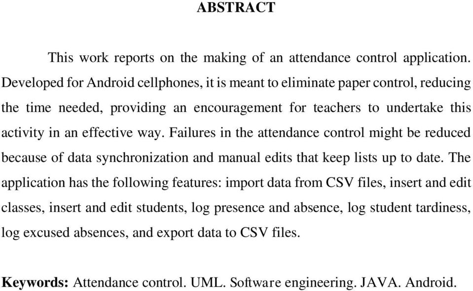 effective way. Failures in the attendance control might be reduced because of data synchronization and manual edits that keep lists up to date.