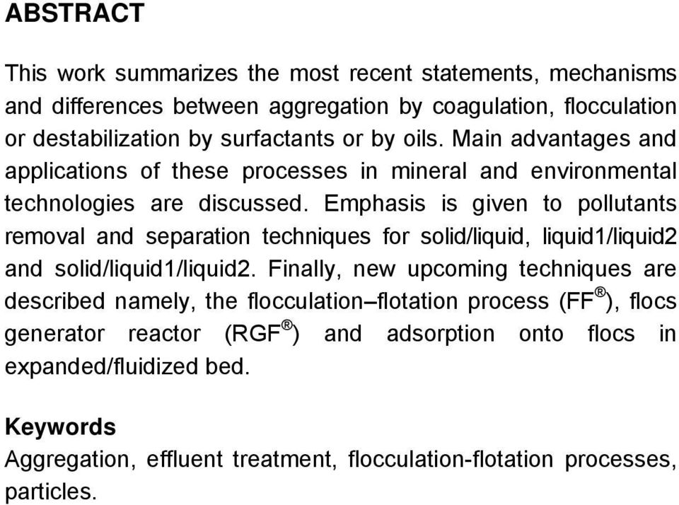 Emphasis is given to pollutants removal and separation techniques for solid/liquid, liquid1/liquid2 and solid/liquid1/liquid2.