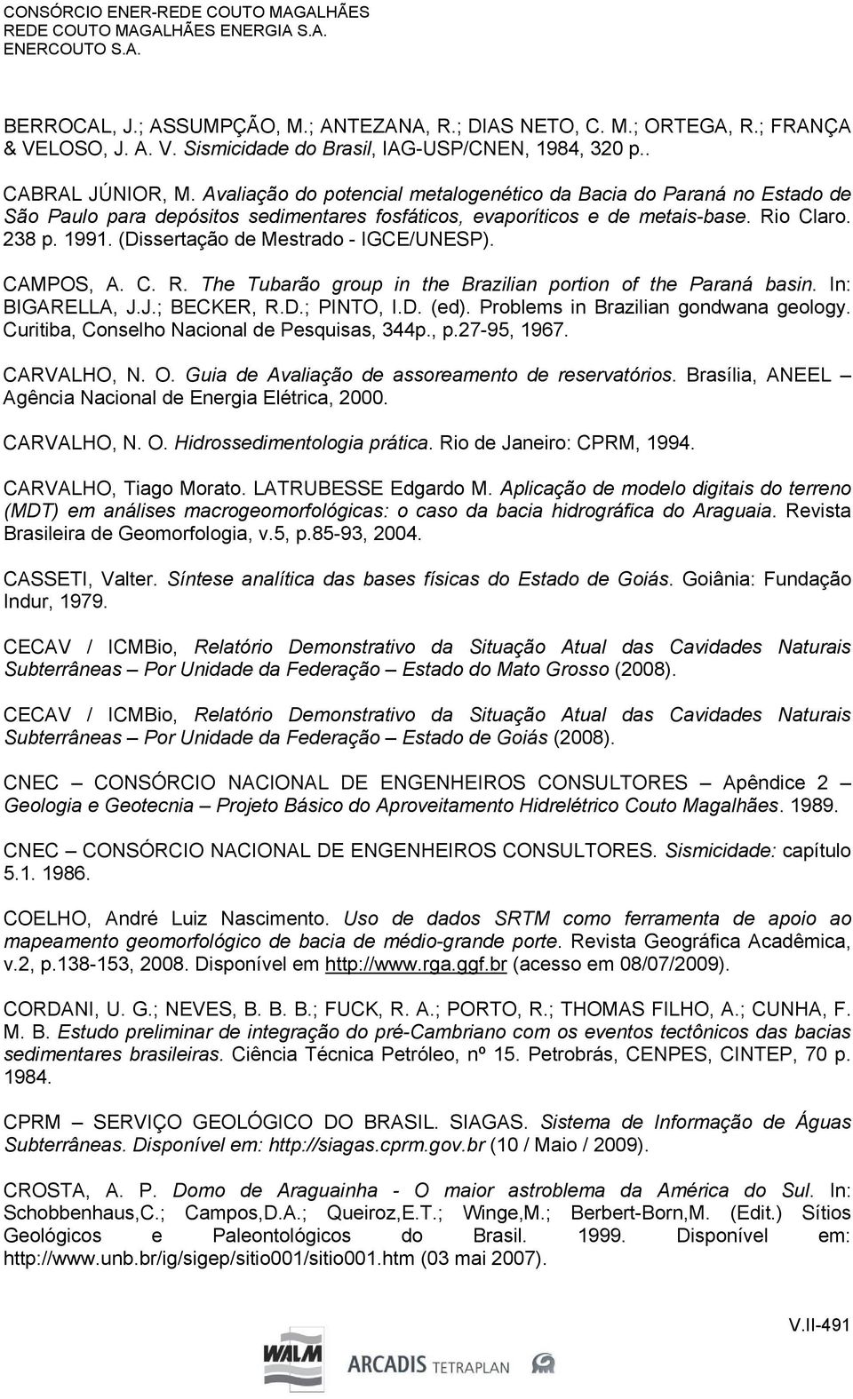 (Dissertação de Mestrado - IGCE/UNESP). CAMPOS, A. C. R. The Tubarão group in the Brazilian portion of the Paraná basin. In: BIGARELLA, J.J.; BECKER, R.D.; PINTO, I.D. (ed).