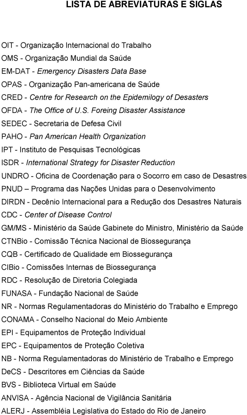 Foreing Disaster Assistance SEDEC - Secretaria de Defesa Civil PAHO - Pan American Health Organization IPT - Instituto de Pesquisas Tecnológicas ISDR - International Strategy for Disaster Reduction