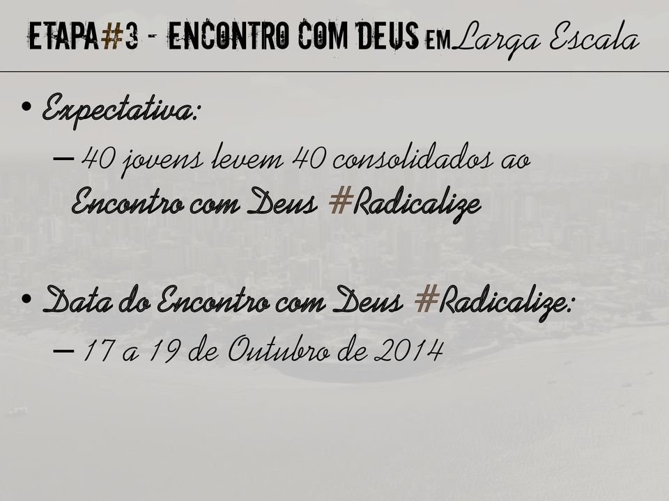 ao Encontro com Deus #Radicalize Data do