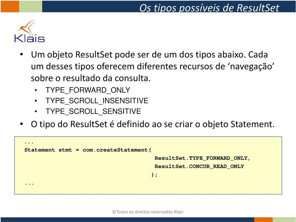 TYPE_FORWARD_ONLY TYPE_SCROLL_INSENSITIVE TYPE_SCROLL_SENSITIVE O tipo do ResultSet é definido ao se