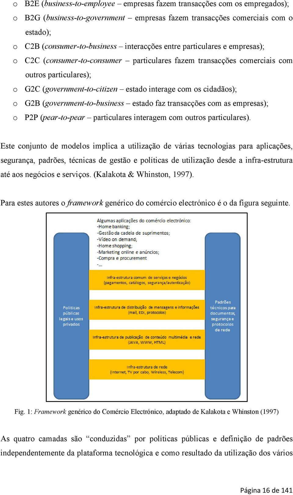 (government-to-business estado faz transacções com as empresas); o P2P (pear-to-pear particulares interagem com outros particulares).
