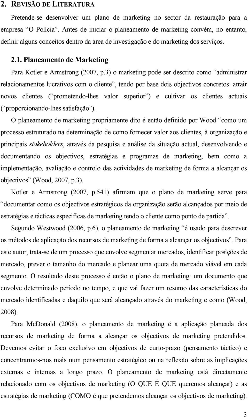 Planeamento de Marketing Para Kotler e Armstrong (2007, p.
