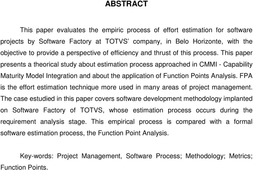 This paper presents a theorical study about estimation process approached in CMMI - Capability Maturity Model Integration and about the application of Function Points Analysis.