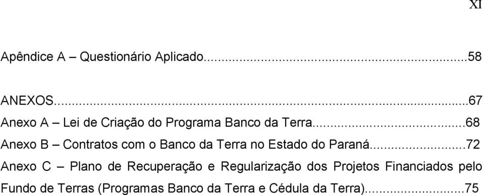 ..68 Anexo B Contratos com o Banco da Terra no Estado do Paraná.