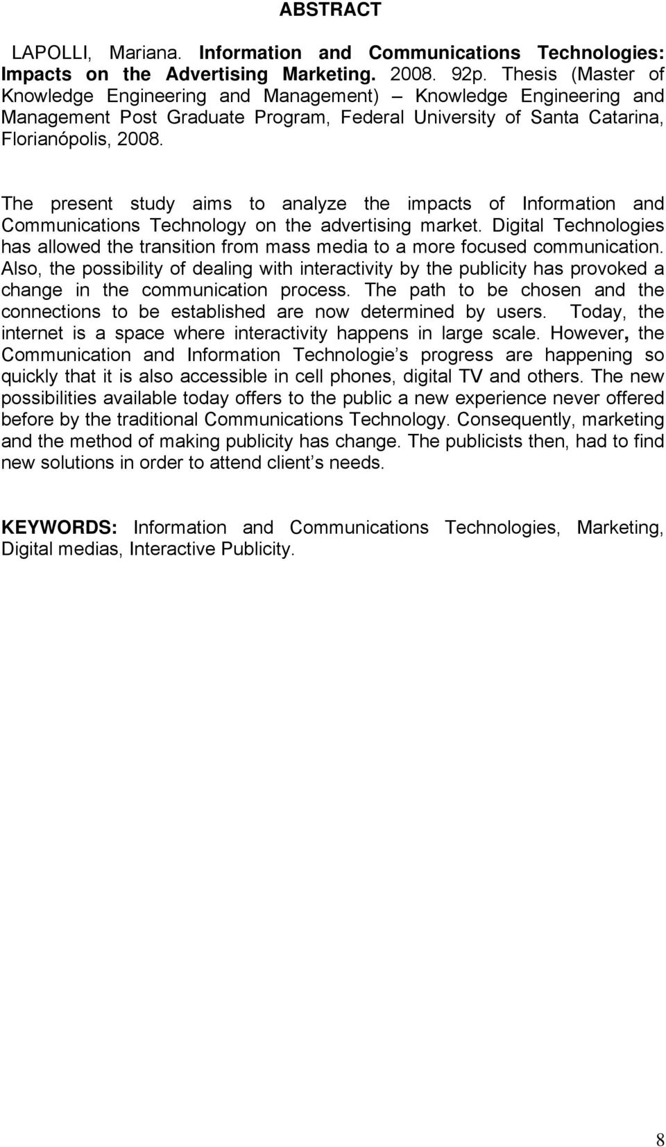 The present study aims to analyze the impacts of Information and Communications Technology on the advertising market.