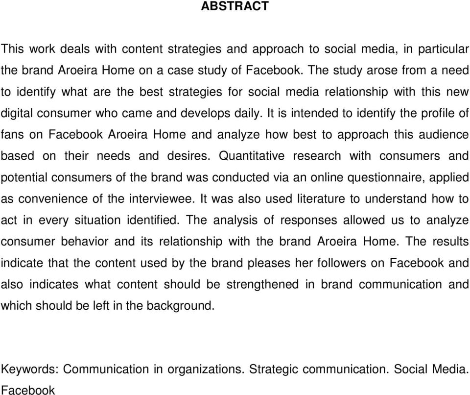 It is intended to identify the profile of fans on Facebook Aroeira Home and analyze how best to approach this audience based on their needs and desires.