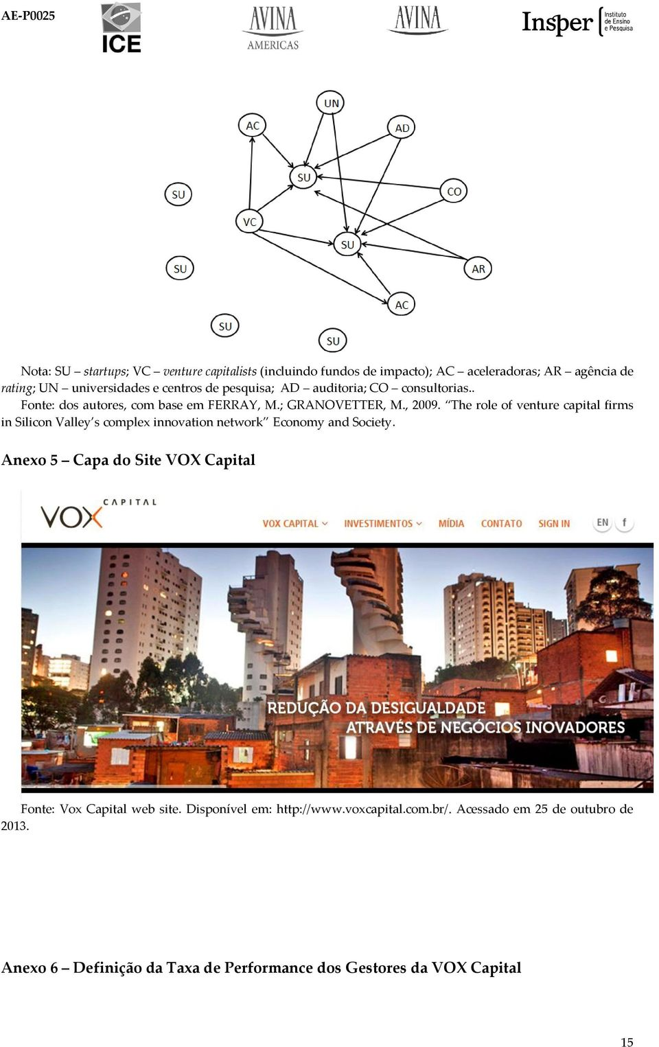 The role of venture capital firms in Silicon Valley s complex innovation network Economy and Society.