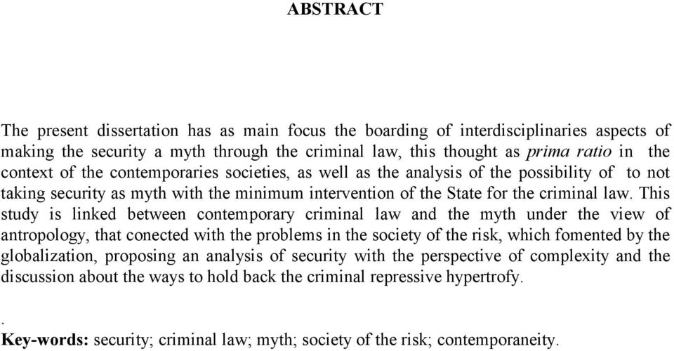 This study is linked between contemporary criminal law and the myth under the view of antropology, that conected with the problems in the society of the risk, which fomented by the globalization,