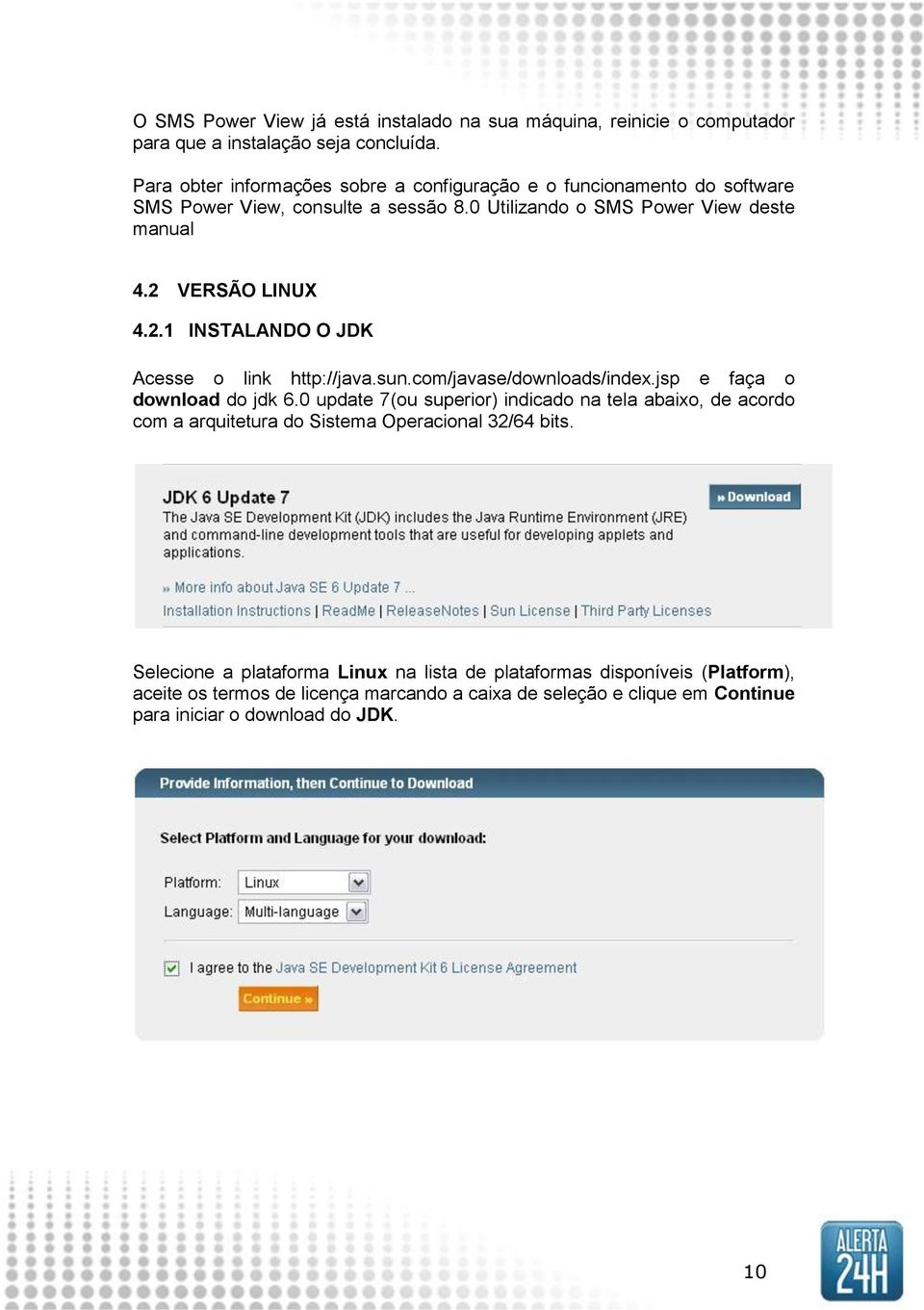 2.1 INSTALANDO O JDK Acesse o link http://java.sun.com/javase/downloads/index.jsp e faça o download do jdk 6.