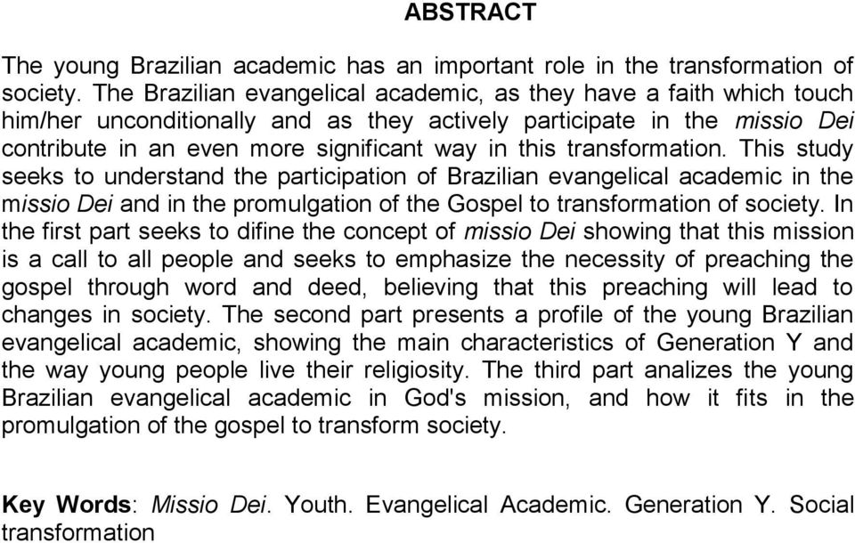 transformation. This study seeks to understand the participation of Brazilian evangelical academic in the missio Dei and in the promulgation of the Gospel to transformation of society.