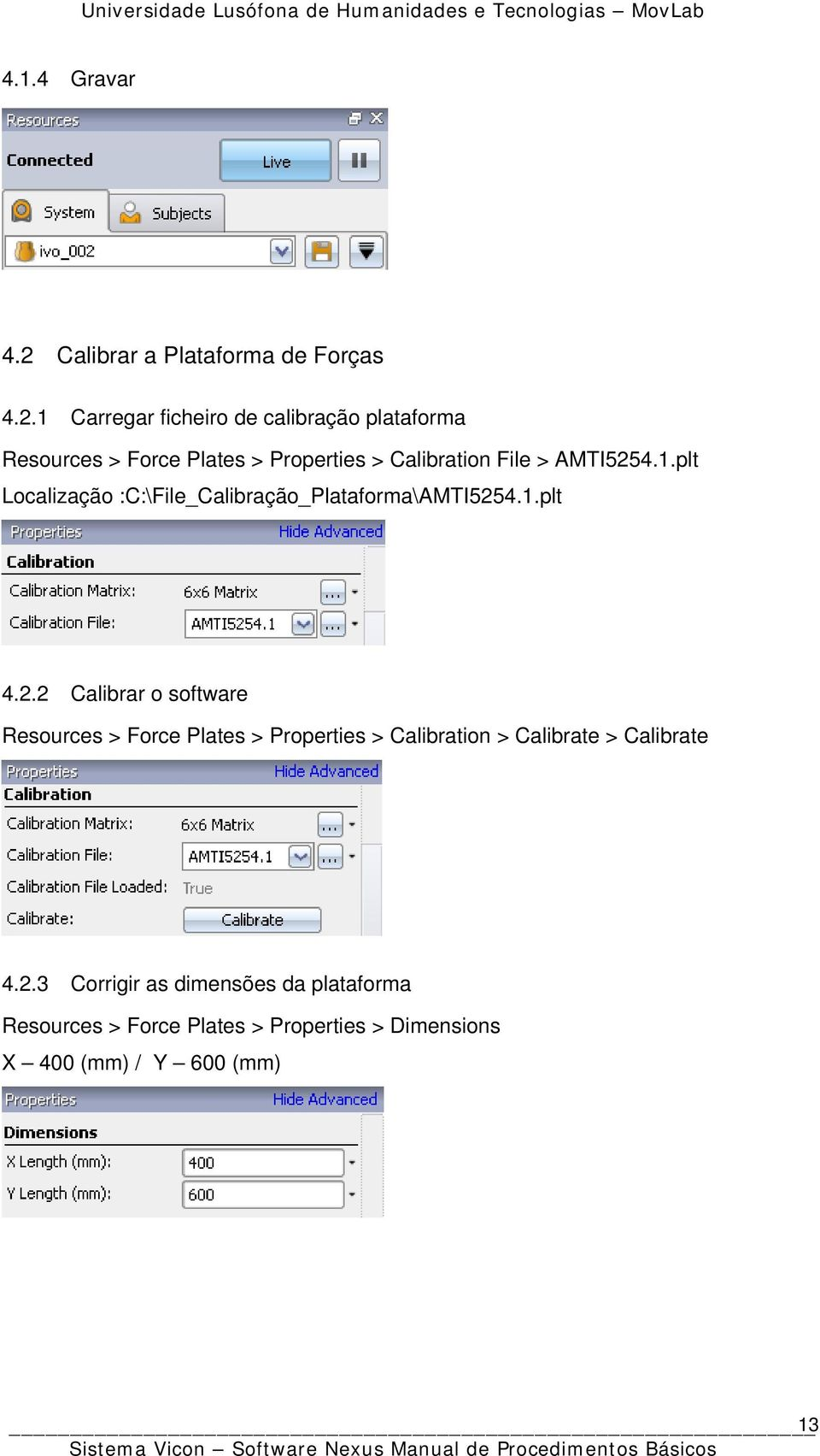 1 Carregar ficheiro de calibração plataforma Resources > Force Plates > Properties > Calibration File > AMTI5254.
