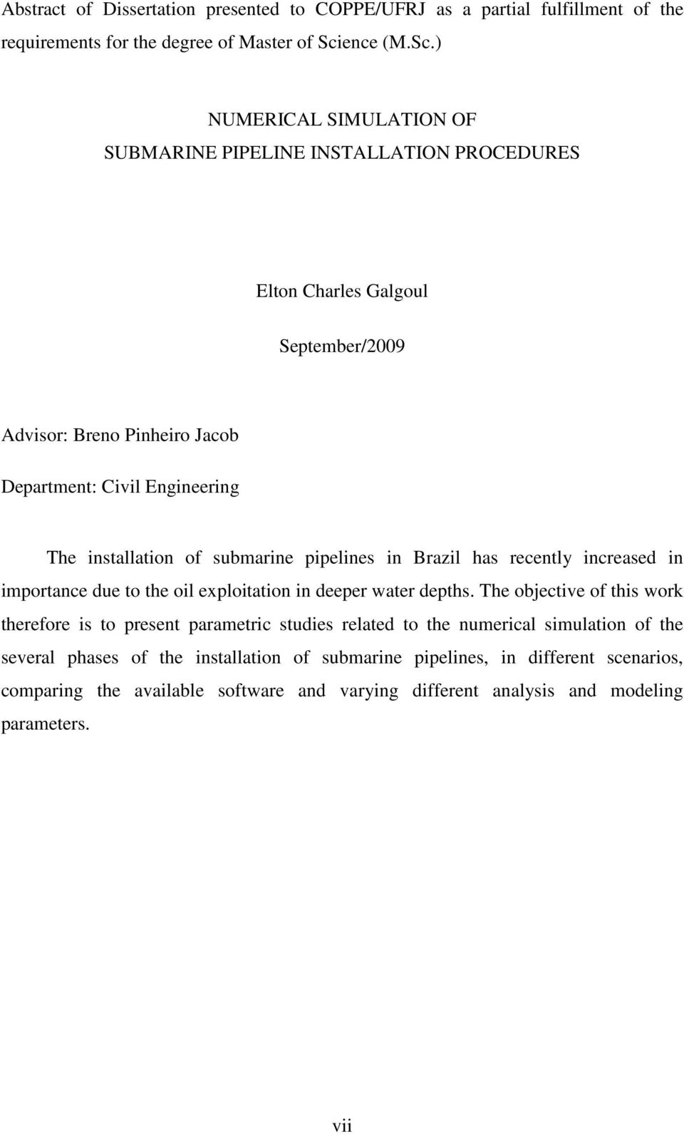 ) NUMERICAL SIMULATION OF SUBMARINE PIPELINE INSTALLATION PROCEDURES Elton Charles Galgoul September/2009 Advisor: Breno Pinheiro Jacob Department: Civil Engineering The installation