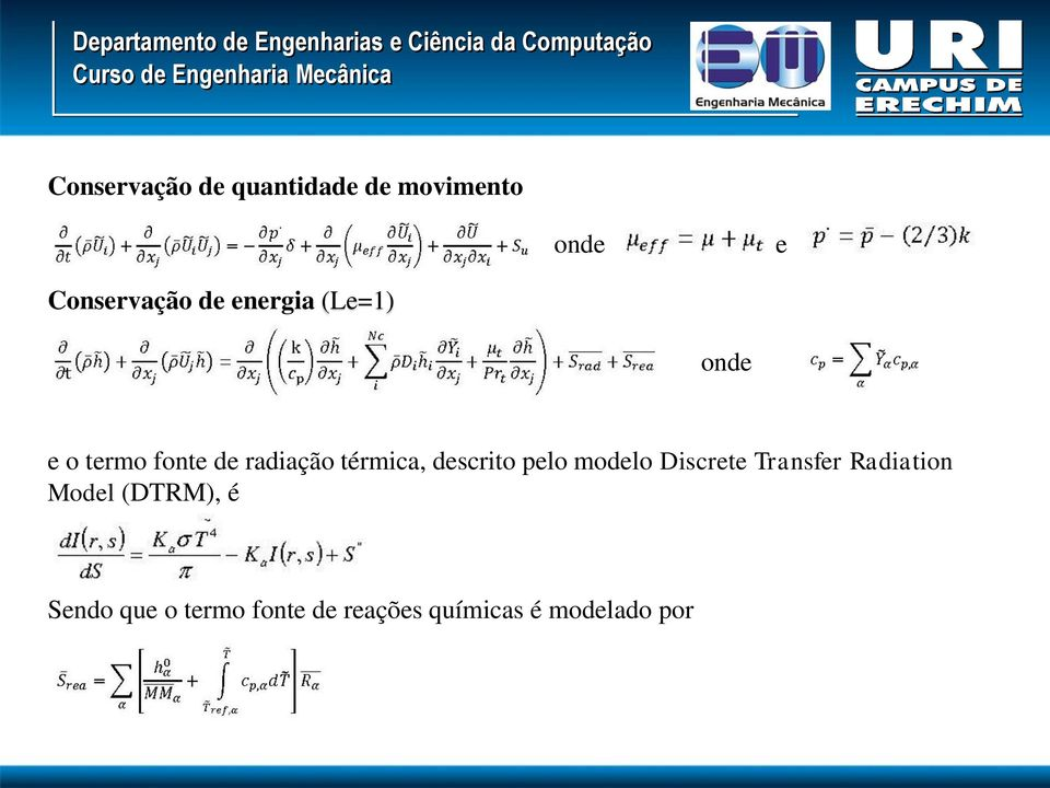 descrito pelo modelo Discrete Transfer Radiation Model