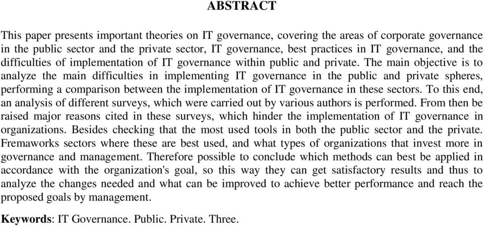 The main objective is to analyze the main difficulties in implementing IT governance in the public and private spheres, performing a comparison between the implementation of IT governance in these