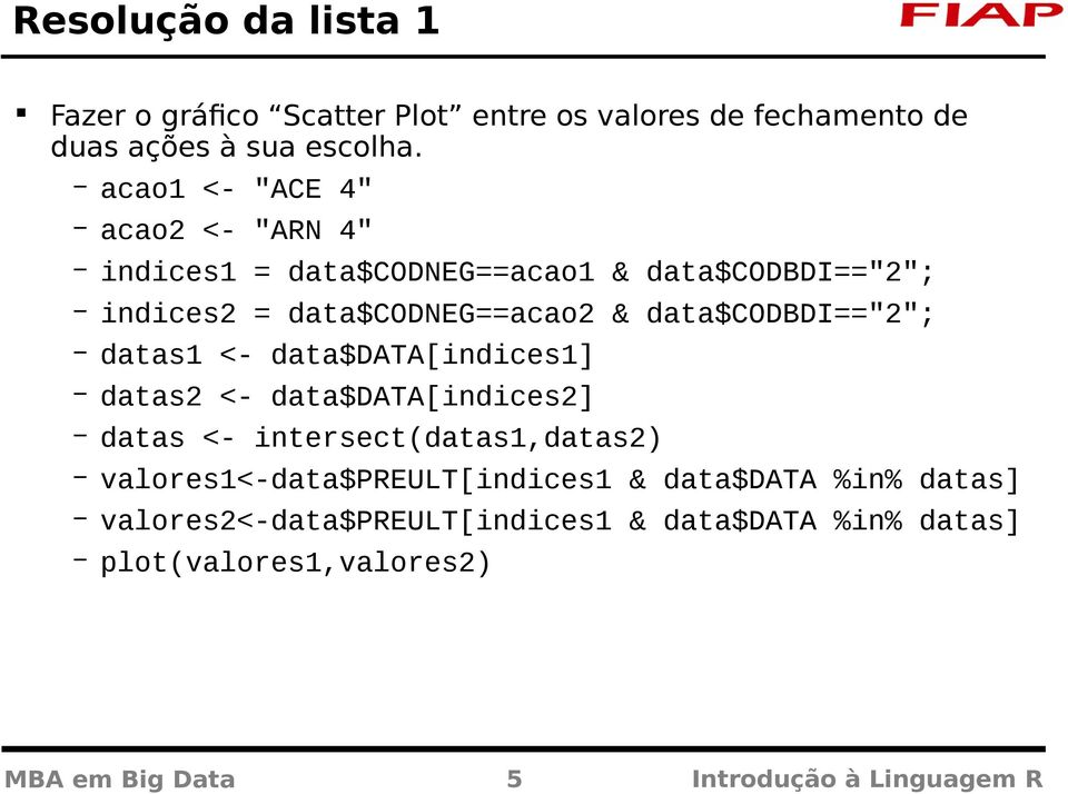 "data$codbdi==""2""; datas1 <- data$data[indices1] datas2 <- data$data[indices2] datas <- intersect(datas1,datas2)"