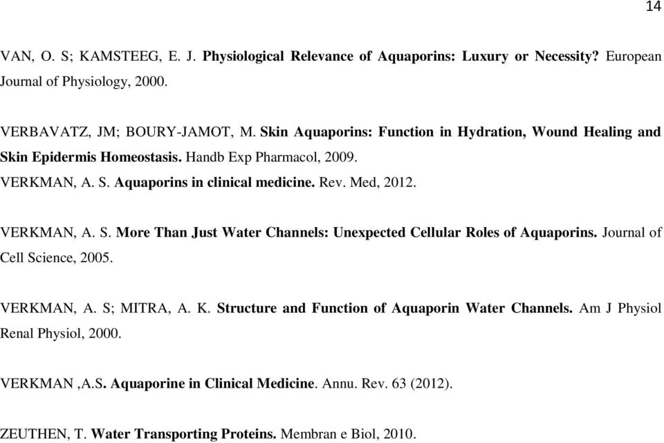Med, 2012. VERKMAN, A. S. More Than Just Water Channels: Unexpected Cellular Roles of Aquaporins. Journal of Cell Science, 2005. VERKMAN, A. S; MITRA, A. K.