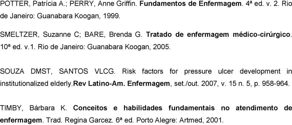 SOUZA DMST, SANTOS VLCG. Risk factors for pressure ulcer development in institutionalized elderly.rev Latino-Am. Enfermagem, set./out.