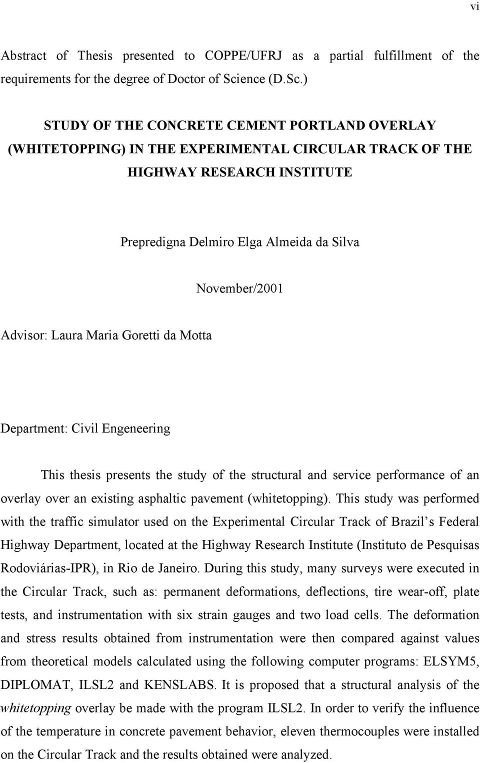 ) STUDY OF THE CONCRETE CEMENT PORTLAND OVERLAY (WHITETOPPING) IN THE EXPERIMENTAL CIRCULAR TRACK OF THE HIGHWAY RESEARCH INSTITUTE Prepredigna Delmiro Elga Almeida da Silva November/2001 Advisor: