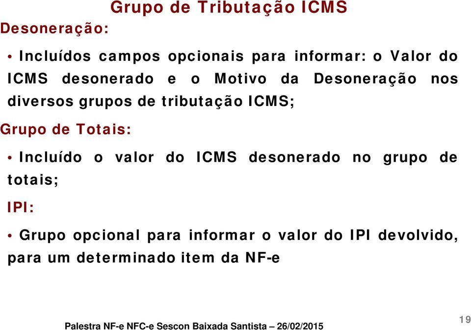 ICMS; Grupo de Totais: Incluído o valor do ICMS desonerado no grupo de totais; IPI: