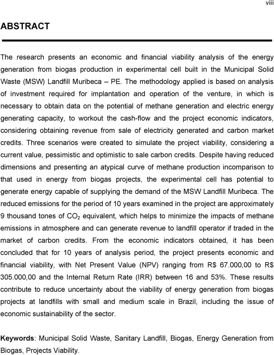 The methodology applied is based on analysis of investment required for implantation and operation of the venture, in which is necessary to obtain data on the potential of methane generation and