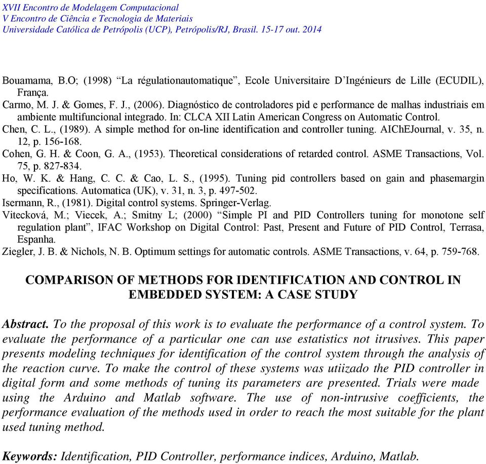 A simple method for on-line identification and controller tuning. AIChEJournal, v. 35, n. 12, p. 156-168. Cohen, G. H. & Coon, G. A., (1953). Theoretical considerations of retarded control.