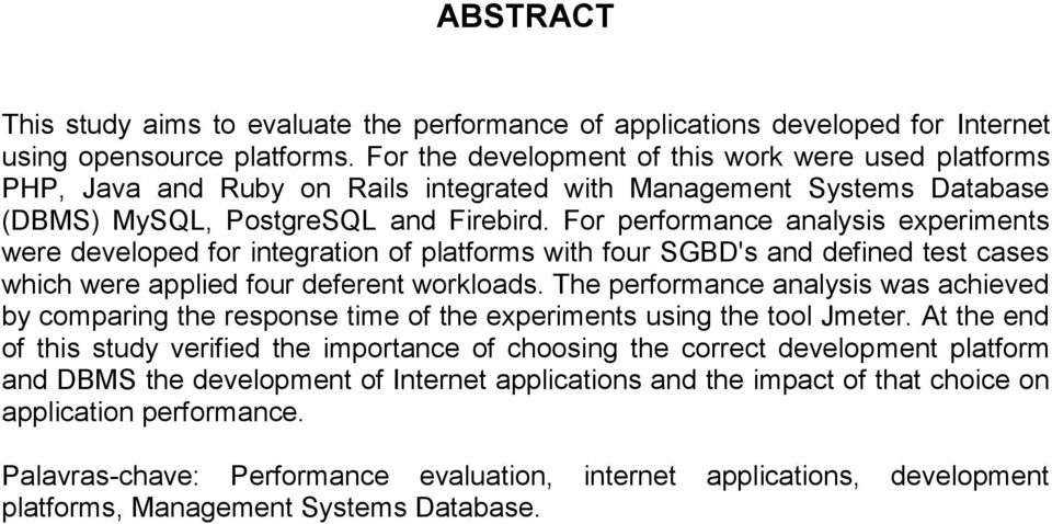 For performance analysis experiments were developed for integration of platforms with four SGBD's and defined test cases which were applied four deferent workloads.