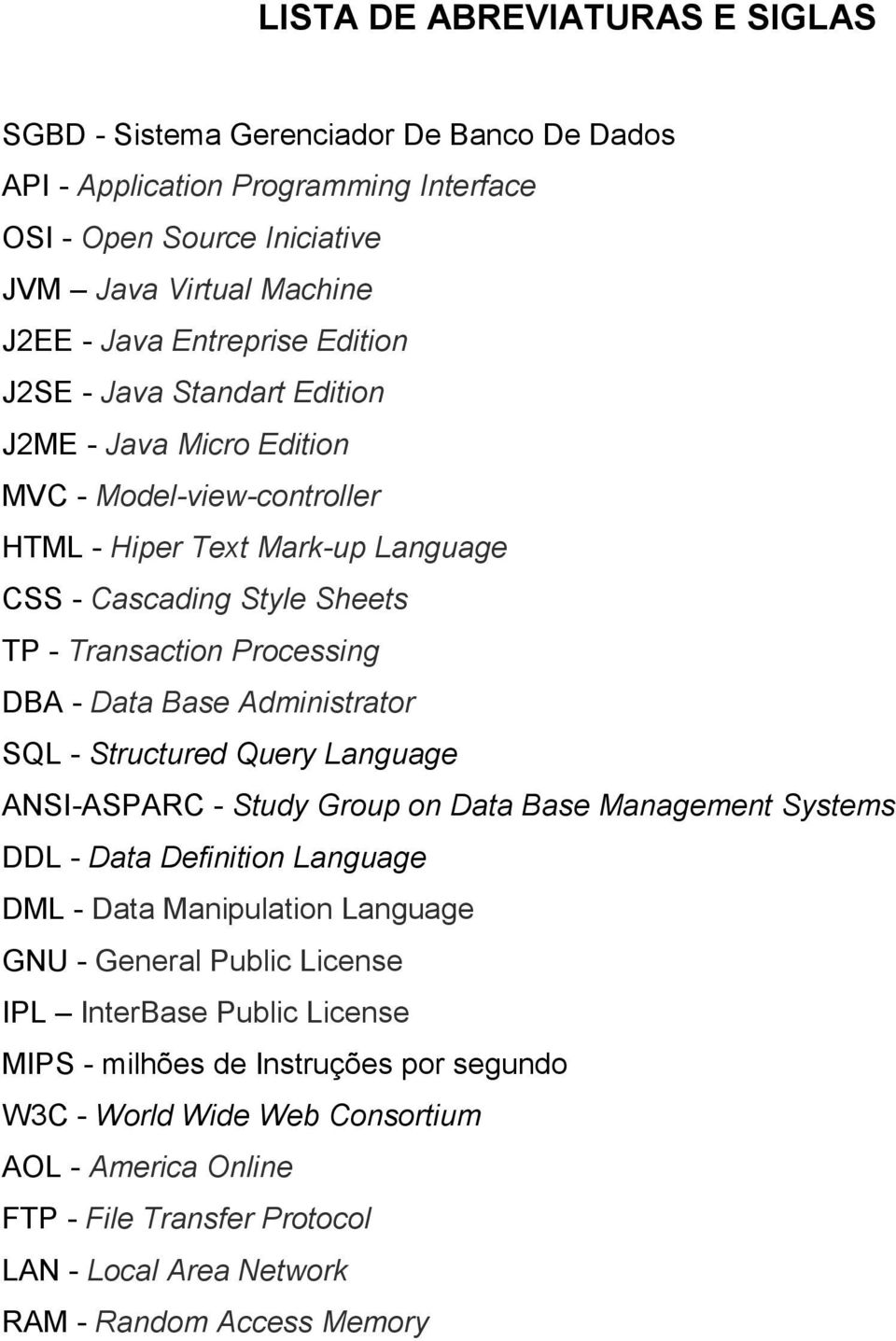 Base Administrator SQL - Structured Query Language ANSI-ASPARC - Study Group on Data Base Management Systems DDL - Data Definition Language DML - Data Manipulation Language GNU - General Public