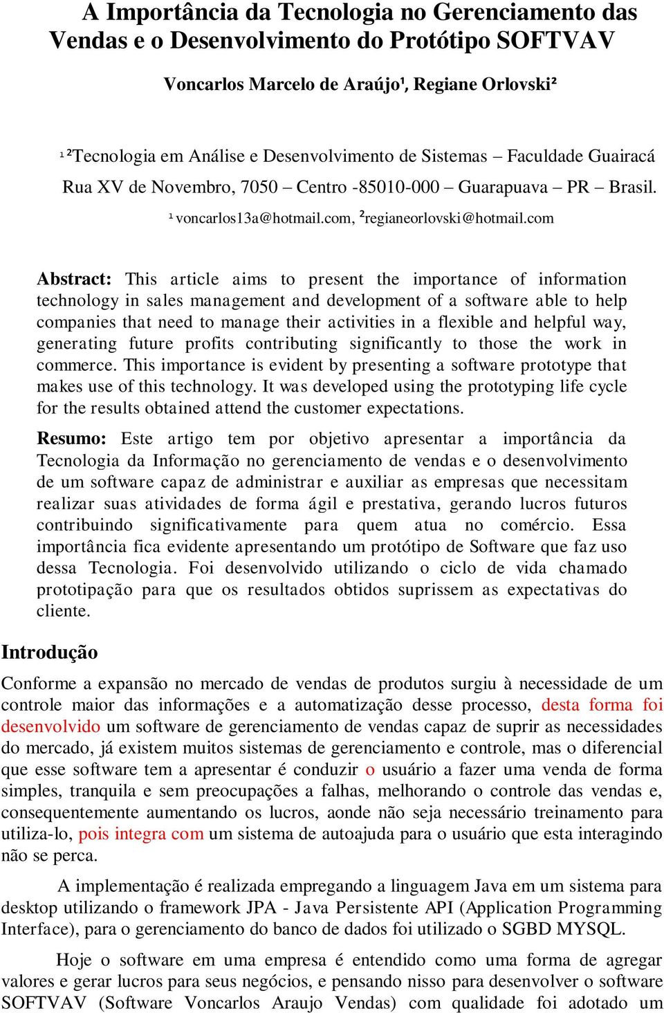 com Abstract: This article aims to present the importance of information technology in sales management and development of a software able to help companies that need to manage their activities in a