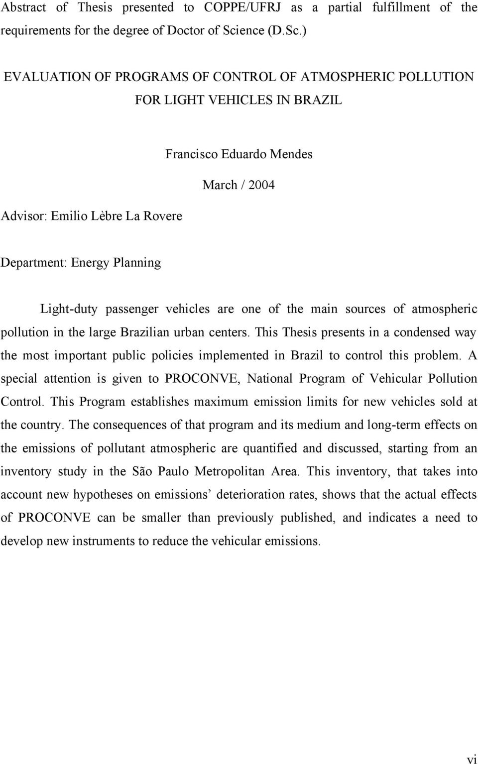 ) EVALUATION OF PROGRAMS OF CONTROL OF ATMOSPHERIC POLLUTION FOR LIGHT VEHICLES IN BRAZIL Advisor: Emilio Lèbre La Rovere Francisco Eduardo Mendes March / 2004 Department: Energy Planning Light-duty