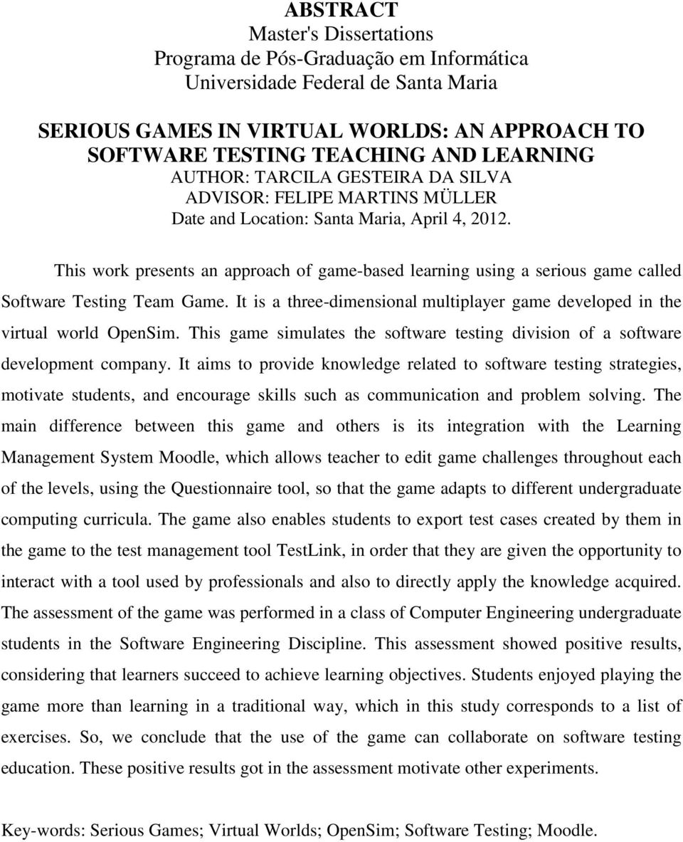 This work presents an approach of game-based learning using a serious game called Software Testing Team Game. It is a three-dimensional multiplayer game developed in the virtual world OpenSim.